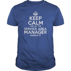 Keep Calm And Let The Service Area Manager Handle It T- Shirt  Hoodie Area Manager