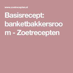 Basisrecept: banketbakkersroom - Zoetrecepten