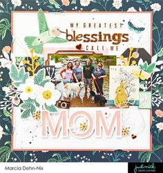 My Greatest Blessings Call Me Mom - A scrapbook layout created with the Crate Paper Maggie Holmes Flourish collection and digital cut files from JustNick Studios.