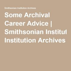 Some Archival Career Advice   Smithsonian Institution Archives