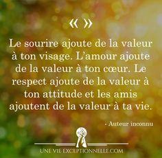 Le sourire, l'amour, le respect et les amis ajoutent une grande valeur à ta vie! #citationdujour #inspiration #positif #quotes