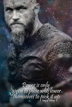 Vikings; power is only given to those who lower themselves to pick it up