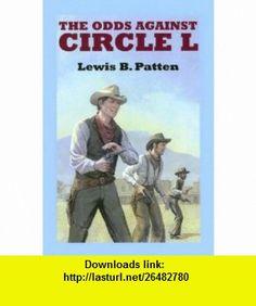 The Odds Against Circle (Sagebrush Westerns) (9780753175583) Lewis B. Patten , ISBN-10: 0753175584  , ISBN-13: 978-0753175583 ,  , tutorials , pdf , ebook , torrent , downloads , rapidshare , filesonic , hotfile , megaupload , fileserve
