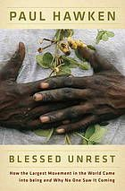 Blessed unrest : how the largest movement in the world came into being, and why no one saw it coming / Paul Hawken @ 333.72 H31 2007