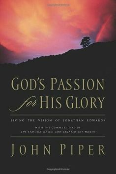 Edward's complete work, The End For Which God Created The World, and Piper's invaluable thoughts on the greatness of the work.