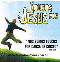 Loucos por Jesus..... www.fesemfronteiras.com