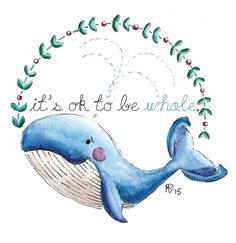 it's ok to be whale - watercolors, inspirational and cute