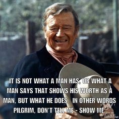 Show me what a man does 2 make him a man. Wise Quotes, Quotable Quotes, Movie Quotes, Famous Quotes, Great Quotes, Funny Quotes, Cop Quotes, Qoutes, Western Quotes