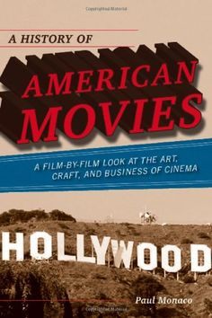 A History of American Movies: A Film-by-Film Look at the Art, Craft, and Business of Cinema by Paul Monaco