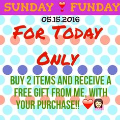 HOT PROMOTION for SUNDAY FUNDAY - today only  Purchase TWO items or more, and you'll receive a FREE gift from me!!  Other
