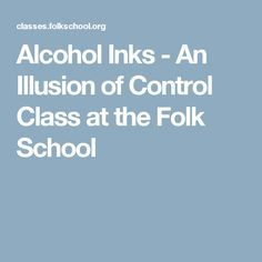 Alcohol Inks - An Illusion of Control Class at the Folk School