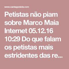 Petistas não piam sobre Marco Maia  Internet 05.12.16 10:29 Do que falam os petistas mais estridentes das redes quando a PF bate à porta de Marco Maia?