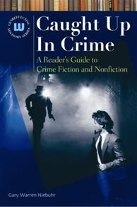 Caught Up In CRIME: A Reader's Guide to Crime Fiction and Nonfiction - by Gary Warren Niebuhr - - / / - - From Arthur Conan Doyle to Robert Parker to James Patterson, from In Cold Blood to Silence of the Lambs, crime literature seems to feed an insatiable appetite that has not diminished across the years. But with so much to chose from, how does a fan find that next favorite author?