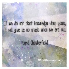 If we do not plant knowledge when young, it will give us no shade when we are old  #LordChesterfield #quote #quotes