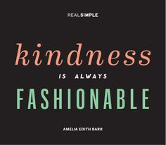 """Kindness is always fashionable."" —Amelia Edith Barr #quotes"