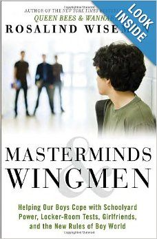 Masterminds and Wingmen: Helping Our Boys Cope with Schoolyard Power, Locker-Room Tests, Girlfriends, and the New Rules of Boy World: Rosali...