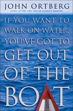 """Reading this book really helped me to walk in faith believing I could trust God but I did need to step out first!  """"If you want to walk on water, you've got to get out of the boat"""" - John Ortberg"""