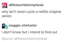 The Raven cycle as a Netflix series would be amazing like oh my gosh