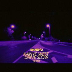 KANYE WEST – DRIVE SLOW (SHASH'U REMIX)