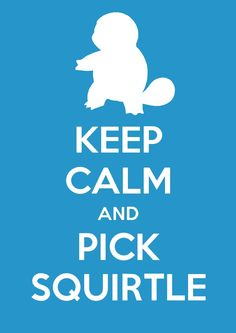 """good, of my three """"Keep Calm and Carry On"""" posters featuring the Kanto starters. Keep Calm and Pick Squirtle Pokemon 20, Play Pokemon, Cute Pokemon, Gotta Catch Them All, Catch Em All, Mottos To Live By, Pokemon Starters, I Choose You, Cool Lego Creations"""