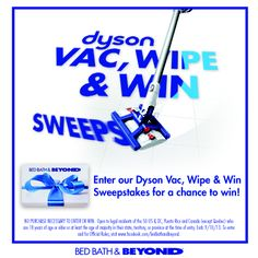 Want to win a new Dyson AND a $500 BBB gift card? Enter our Vac, Wipe 'N Win sweepstakes now for your chance to win!