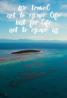 """We travel, not to escape life, but for life not to escape us."" - anonymous"