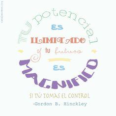 Tu potencial es ilimitado y tu futuro es magnifico si tú tomas el control. -Gordon B. Hinckley