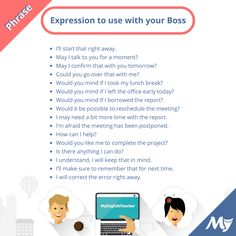 Below is a list of useful words and expressions you can use with your boss or in the work environment. Could you go over that with me? I'm afraid the meeting has been postponed.