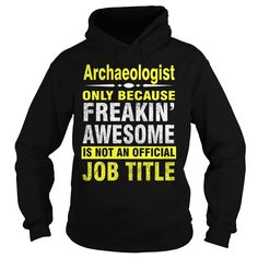 Archaeology only because freakin' awesome is not an official job title - Archaeologist hoodies and t shirts