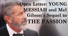"""I was delighted to hear the news that Mel Gibson is teaming up again with his """"Braveheart"""" (my favorite film of all time) writer Randall Wallace to produce a sequel to his classic, """"The Passion of the..."""