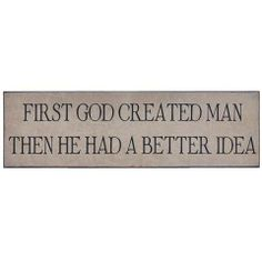 Plaque - First God Created Funny Signs, Good Things, God, Create, Dios, Praise God, Novelty Signs, The Lord