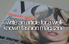 or design layouts for a well known fashion magazine. One of my dream graphic design jobs.