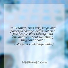 """All change, even very large and powerful change, begins when a few people start talking with one another about something they care about."" ~ Margaret J. Wheatley (Writer)  #motivationmonday  #motivation #motivationalquotes #life #quote #entrepreneur #business #success #fitness #quotes #inspiration #love #instagood #liveyourgreatness"