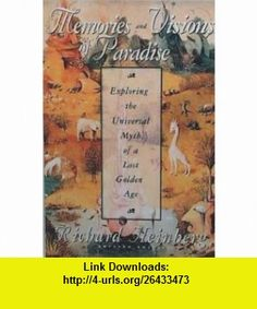 Memories  Visions of Paradise Exploring the Universal Myth of a Lost Golden Age (9780835607162) Richard Heinberg , ISBN-10: 083560716X  , ISBN-13: 978-0835607162 ,  , tutorials , pdf , ebook , torrent , downloads , rapidshare , filesonic , hotfile , megaupload , fileserve