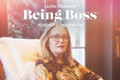 Creativity Comes First with Laura Tremaine | Being Boss Podcast