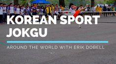 Jokgu (Around the World with Erik Dobell) | Impossibilities!