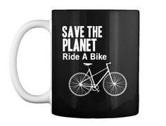 Save The Planet. Ride A Bike. Cool Mug for A Passionate Cyclist.