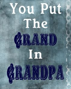 Pink Polka Dot Creations: Thursdays Thought- You Put the Grand in Grandpa. Free Printable perfect for framing. Grandpa Quotes, Grandpa Birthday Gifts, Grandparents Day, Pink Polka Dots, Family Quotes, Great Quotes, Card Ideas, Gift Ideas, Fathers