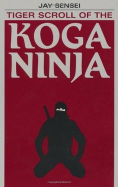 Tiger Scroll Of The Koga Ninja by Jay Sensei. $24.58. 96 pages. Author: Jay Sensei. Publisher: Paladin Press (December 1, 1984)