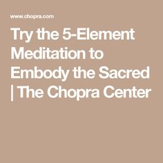 Try the 5-Element Meditation to Embody the Sacred | The Chopra Center