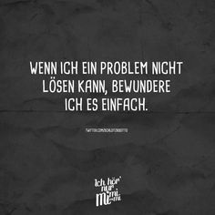 Wenn ich ein Problem nich lösen kann, bewundere ich es Einfach. Letters Of Note, Darling Quotes, Not My Circus, Yes Man, German Quotes, Mind Tricks, Meaningful Words, Text Messages, Sarcasm