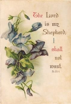 The Lord is my Shepard, I shall not want.