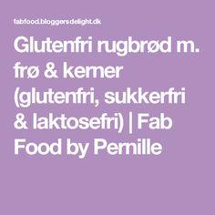 Glutenfri rugbrød m. frø & kerner (glutenfri, sukkerfri & laktosefri)   Fab Food by Pernille