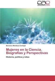 Mujeres en la ciencia : biografias y perspectivas : historia, política y retos