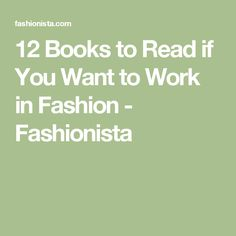 12 Books to Read if You Want to Work in Fashion - Fashionista