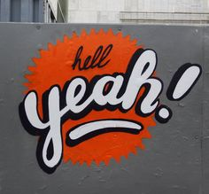 hell yeah! #graffiti #streetart #typography #sayings
