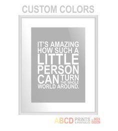 Nursery quote print It's amazing how such a little person can turn the whole world around