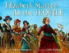 ELIZABETH STARTED ALL THE TROUBLE by Doreen Rapport Great pic book read aloud for grades 3-5. The struggle to ear the vote is key with many influential women highlighted. Great info in back matter. A must for all ele school libraries.