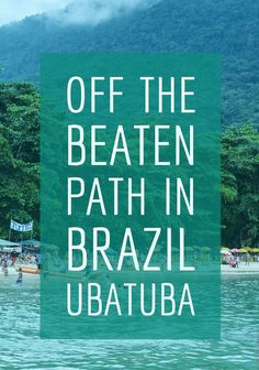 Discovering Ubatuba and one of the most beautiful beaches in Brazil, Praia do Felix.: