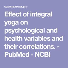 Effect of integral yoga on psychological and health variables and their correlations.  - PubMed - NCBI